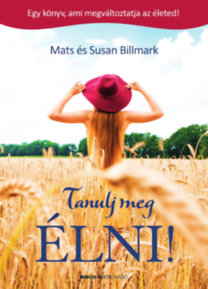 Mats és Susan Billmark: Tanulj meg ÉLNI!