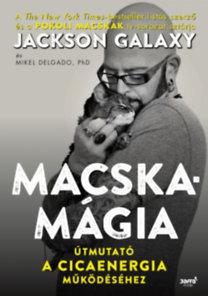 Jackson Galaxy, Mikel Delgado: Macskamágia - Útmutató a cicaenergia működéséhez