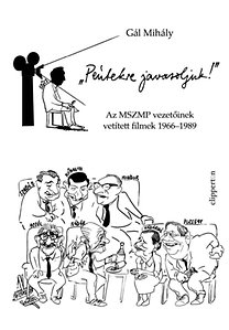 Gál Mihály: Péntekre javasoljuk! - Az MSZMP vezetőinek vetített filmek 1966-1989