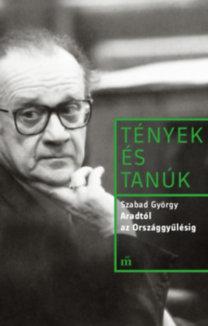 Szabad György: Aradtól az Országgyűlésig - Pavlovits Miklós interjúja Szabad Györggyel 1991-1992