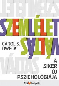 Carol S. Dweck: Szemléletváltás - A siker új pszichológiája