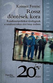 Krémer Ferenc: Rossz döntések kora - Rendészetpolitikai tévelygések a rendszerváltás első húsz évében