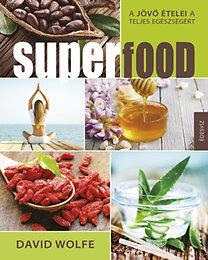 David Wolfe: Superfood - A jövő ételei a teljes egészségért