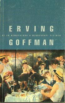 Erving Goffman: Az én bemutatása a mindennapi életben