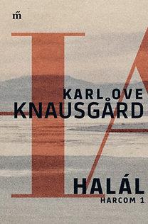 Karl Ove Knausgard: Halál - Harcom 1.