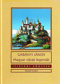 Gabányi János: Magyar várak legendái