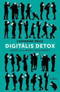 Price, Catherine: Digitális detox - Győzd le a mobilfüggőséget