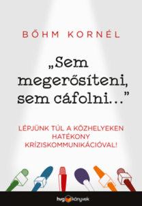 Bőhm Kornél: Sem megerősíteni, sem cáfolni... - Lépjünk túl a közhelyeken hatékony kríziskommunikációval!