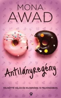 Mona Awad: Antilányregény - Felnőtté válás és kilodráma 13 felvonásban