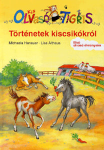 Michaela Hanauer, Lisa Althaus: Kis Olvasó Tigris - Történetek a kiscsikókról - Kis Olvasó Tigris - Első olvasó élményeim
