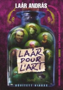 Laár András: Laár pour L'Art - Laár András művészeti gyümölcsöskertjének éretlen, érett, ütődött, zaftos és tápláló termései