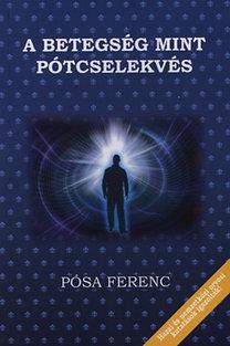 Pósa Ferenc: A betegség mint pótcselekvés