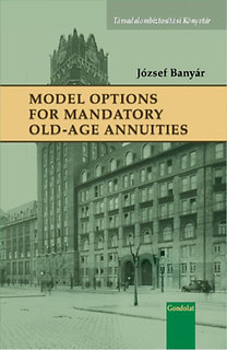 Banyár József: Model Options for Mandatory Old-Age Annuities