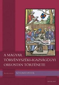Sótonyi Péter (szerkesztő): A magyar törvényszéki-igazságügyi orvostan története
