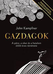 John Kampfner: Gazdagok - A pénz, a siker és a hatalom 2000 éves története