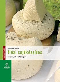 Wolfgang Scholz: Házi sajtkészítés - Kecske-, juh-, tehéntejből