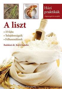Badakné dr. Kerti Katalin: A liszt - 33 fajta - Tulajdonságaik - Felhasználásuk