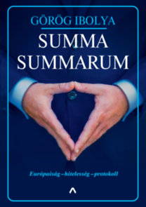 Görög Ibolya: Summa Summarum - Európaiság - hitelesség - protokoll