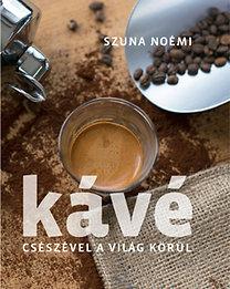 Szuna Noémi: Kávé - Csészével a világ körül