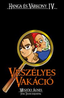 Mészöly Ágnes: Veszélyes vakáció - Hanga és Várkony IV.