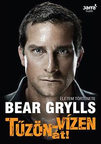 Bear Grylls: Tűzön-vízen át! - Életem története