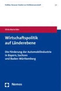 Eder, Silvia Maria: Wirtschaftspolitik auf Länderebene - Die Förderung der Automobilindustrie in Bayern, Sachsen und Baden-Württemberg