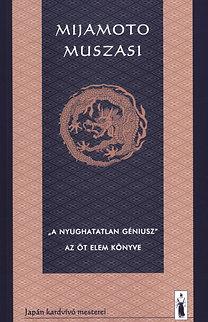 """Mijamoto Muszasi: """"A nyughatatlan géniusz"""" - Az öt elem könyve"""