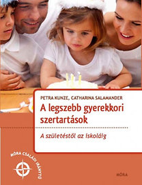 Petra Kunze; Catharina Salamander: A legszebb gyerekkori szertartások - A születéstől az iskoláig