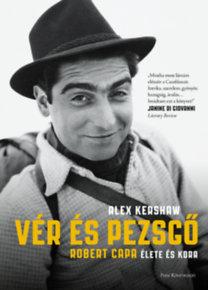 Alex Kershaw: Vér és pezsgő - Robert Capa élete és kora