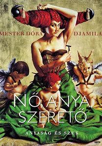 Mester Dóra Djamila: Nő, anya, szerető - Anyaság és szex