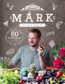 Lakatos Márk: Márk konyhája - 60 stílusos recept randira, partira, vagy amit akartok