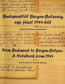 Zágoni Zsolt: Budapesttől Bergen-Belsenig, egy füzet 1944-ből - From Budapest to Bergen-Belsen: A Notebook from 1944 - Ungváry Krisztián tanulmányával