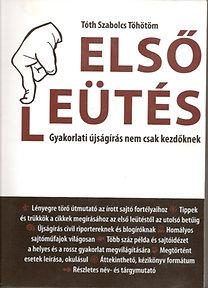 Tóth Szabolcs Töhötöm: Első leütés - Gyakorlati újságírás nem csak kezdőknek