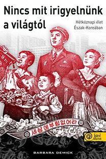 Barbara Demick: Nincs mit irigyelnünk a világtól - Életek és sorsok Észak-Koreában