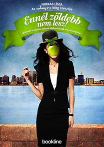 Farkas Lívia: Ennél zöldebb nem lesz! - Útmutató azoknak a nőknek, akiknek elegük van a toporgásból