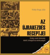 Király Kinga Júlia: Az újrakezdés receptjei - Erdélyi zsidó történetek életről, éhségről és reménységről