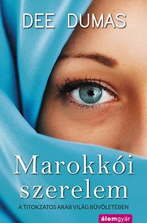 Dee Dumas: Marokkói szerelem - A titokzatos arab világ bűvöletében