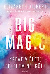 Elizabeth Gilbert: Big Magic - Kreatív élet, félelem nélkül!