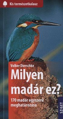 Volker Dierschke: Milyen madár ez? - 170 madár egyszerű meghatározása