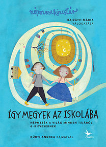 Bajzáth Mária: Így megyek az iskolába - Népmesekincstár 3. - Népmesék a világ minden tájáról - 6-8 éveseknek