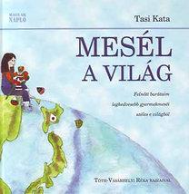 Tasi Kata; Tóth-Vásárhelyi Réka: Mesél a világ (mesekönyv)