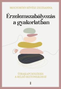 Mogyorósy-Révész Zsuzsanna: Érzelemszabályozás a gyakorlatban