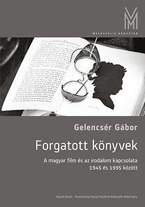 Gelencsér Gábor: Forgatott könyvek - A magyar film és az irodalom kapcsolata 1945 és 1995 között