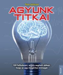 Tom Jackson: Agyunk titkai - 100 felfedezés, amely segített abban, hogy az agy megértse önmagát