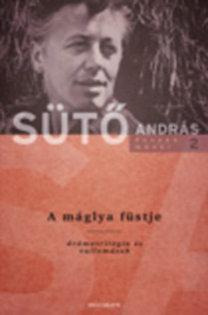 Sütő András: A máglya füstje - drámatrilógia és vallomások - Drámatrilógia és vallomások