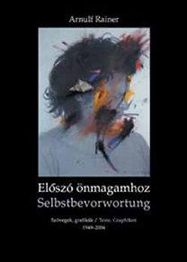 Arnulf Rainer: Előszó önmagamhoz - Magyar, Német - Szövegek, grafikák - Texte, Graphiken 1949-2004
