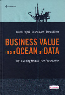 Fajszi Bulcsú; Cser László; Fehér Tamás: Business value in an ocean of data - Data mining from a user perspective