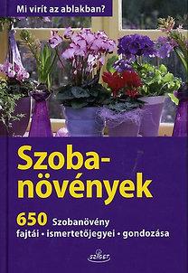 Angelika Throll: Szobanövények - 650 szobanövény - Fajtái , ismertetőjegyei, gondozása