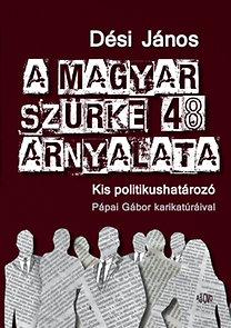 Dési János: A magyar szürke 48 árnyalata - Kis politikushatározó - Kis politikushatározó