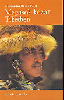 Alexandra David-Néel: Mágusok között Tibetben - Keleti misztika